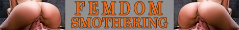 Visit FEMDOM SMOTHERING.
